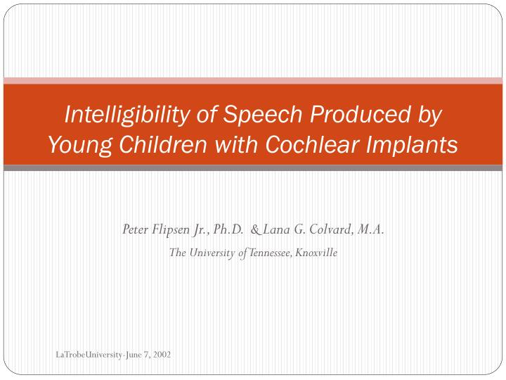 intelligibility of speech produced by young children with cochlear implants n.
