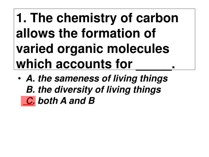 1 the chemistry of carbon allows the formation of varied organic molecules which accounts for n.