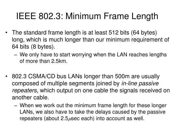 The standard frame length is at least 512 bits (64 bytes) long, which is much longer than our minimum requirement of 64 bits (8 bytes).