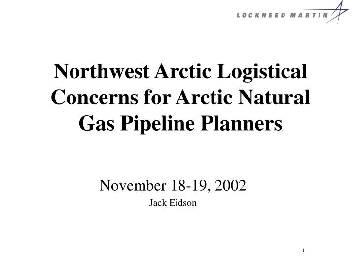 Northwest arctic logistical concerns for arctic natural gas pipeline planners