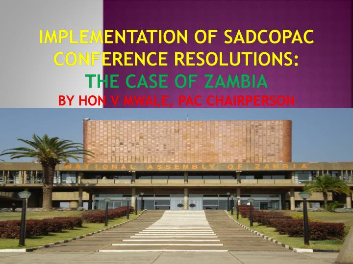 implementation of sadcopac conference resolutions the case of zambia by hon v mwale pac chairperson n.