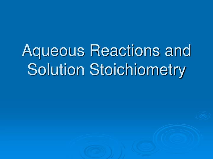 aqueous reactions and solution stoichiometry n.