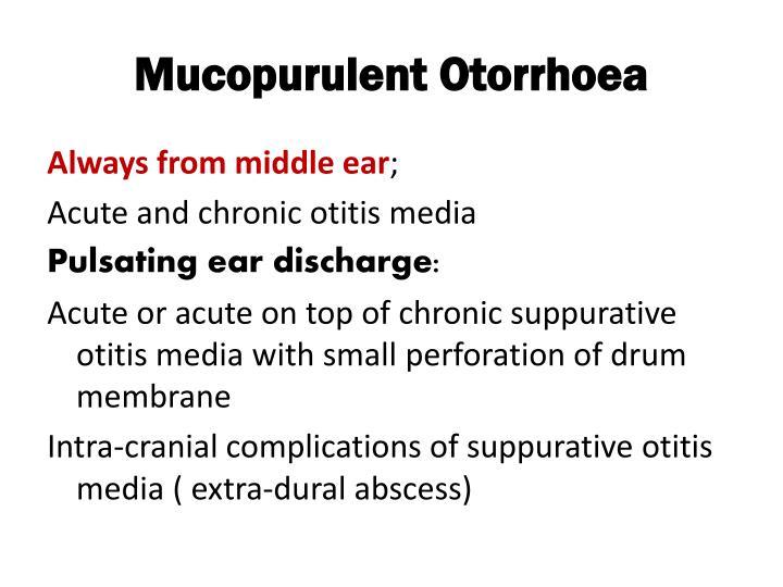 Mucopurulent Otorrhoea