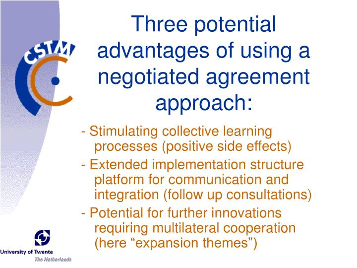 Three potential advantages of using a negotiated agreement approach: