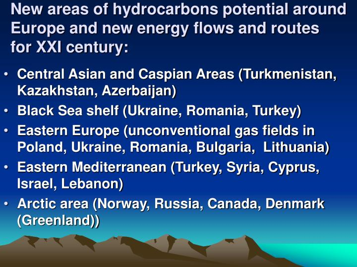 New areas of hydrocarbons potential around europe and new energy flows and routes for xxi century