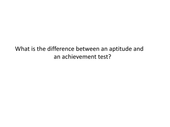What is the difference between an aptitude and an achievement test?