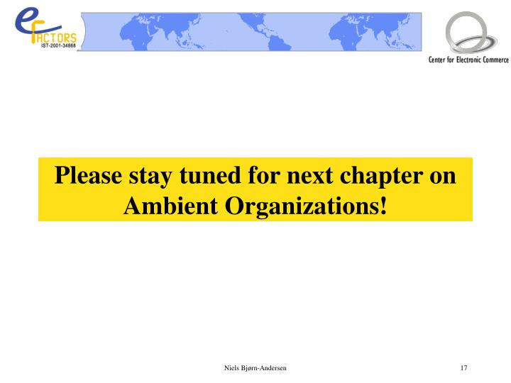 Please stay tuned for next chapter on Ambient Organizations!