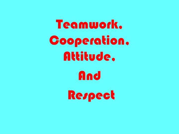 Teamwork, Cooperation, Attitude,