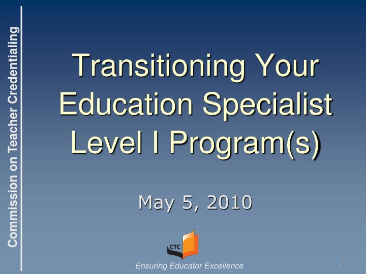 transitioning your education specialist level i program s n.