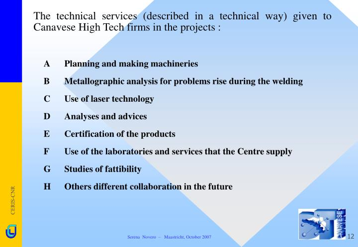 The technical services (described in a technical way) given to Canavese High Tech firms in the projects :