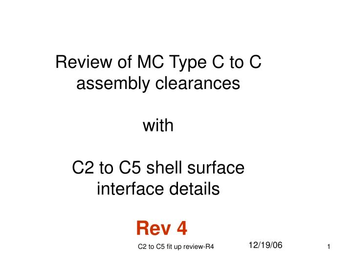 review of mc type c to c assembly clearances with c2 to c5 shell surface interface details n.