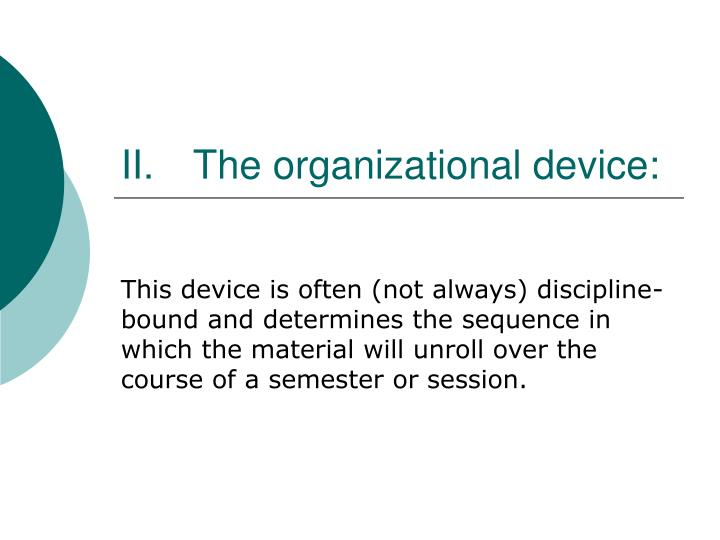 II. 	The organizational device: