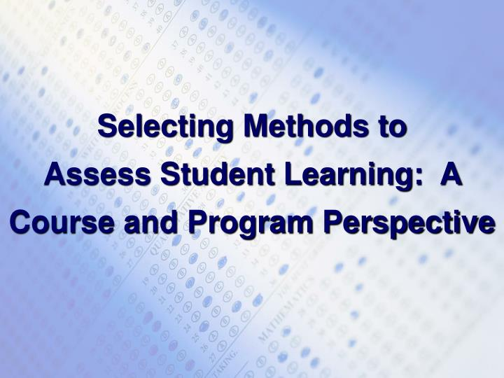 selecting methods to assess student learning a course and program perspective n.