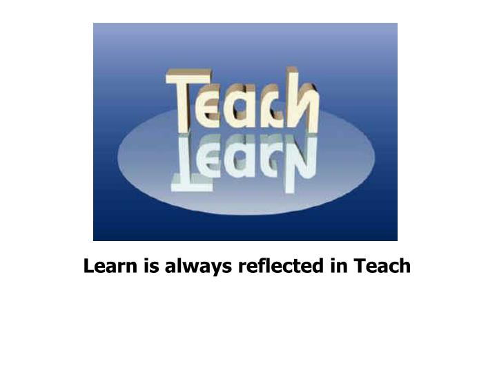 Learn is always reflected in Teach