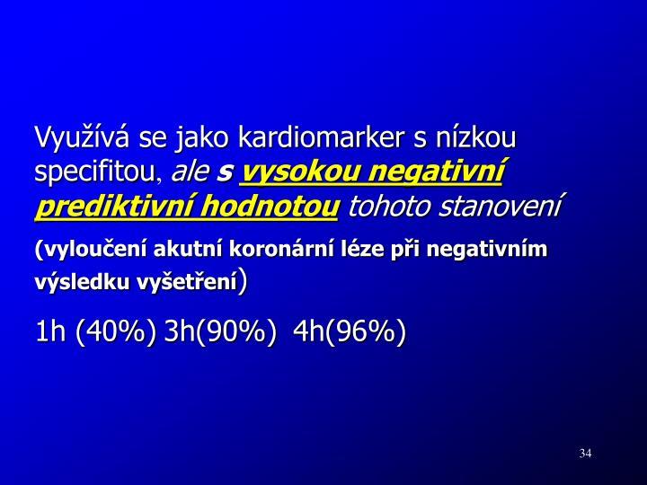 Využívá se jako kardiomarker s nízkou specifitou