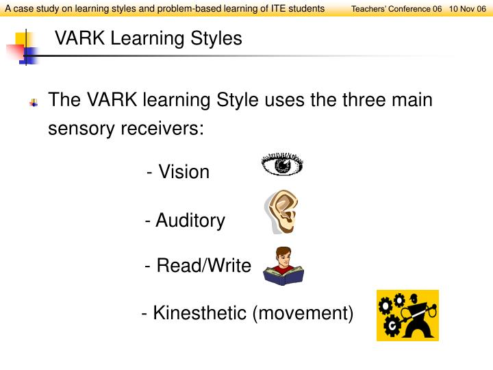 The VARK learning Style uses the three main sensory receivers: