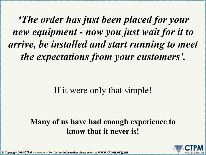 'The order has just been placed for your new equipment - now you just wait for it to arrive, be in...