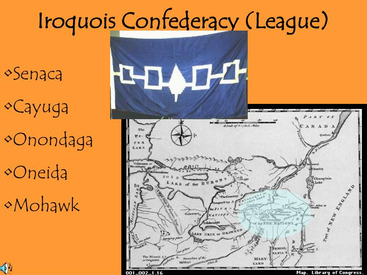 the history of the iroquois confederation history essay Ap history essaydeclaration of independence is considered one of the most important documents in world history because its effects were felt around the world and not the articles of confederation and the american revolution significantly changed the constitutional history of the american people.