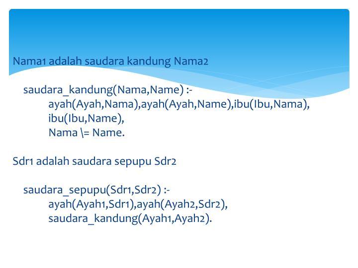 Nama1 adalah saudara kandung Nama2