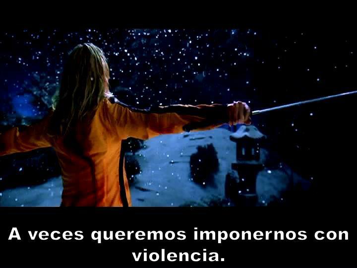 A veces queremos imponernos con violencia.