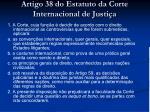 artigo 38 do estatuto da corte internacional de justi a