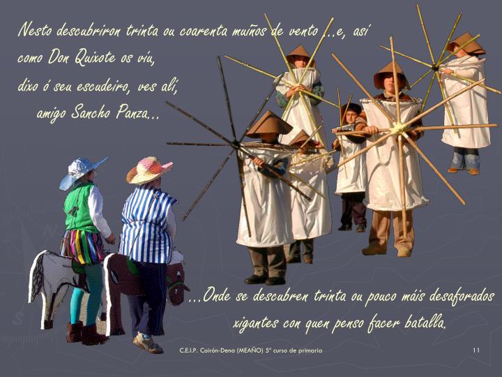 Nesto descubriron trinta ou coarenta muíños de vento ...e, así como Don Quixote os víu,