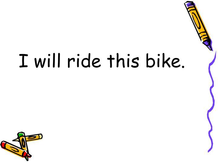 I will ride this bike.