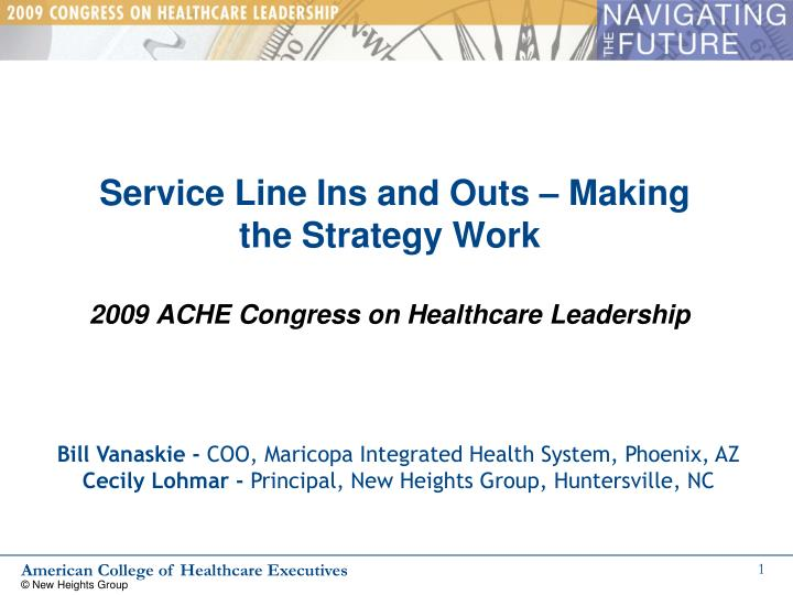 Service line ins and outs making the strategy work 2009 ache congress on healthcare leadership