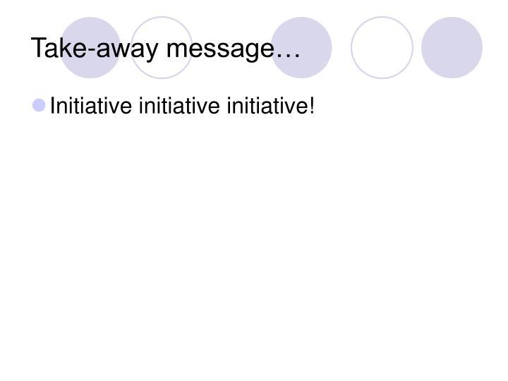 Take-away message…