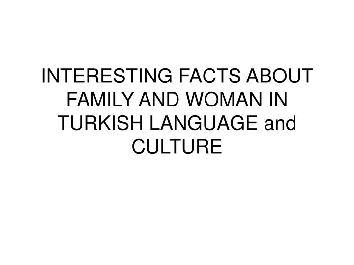 interesting facts about family and woman in turkish language and culture n.