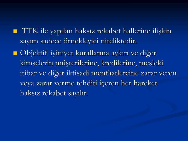 TTK ile yapılan haksız rekabet hallerine ilişkin sayım sadece örnekleyici niteliktedir.