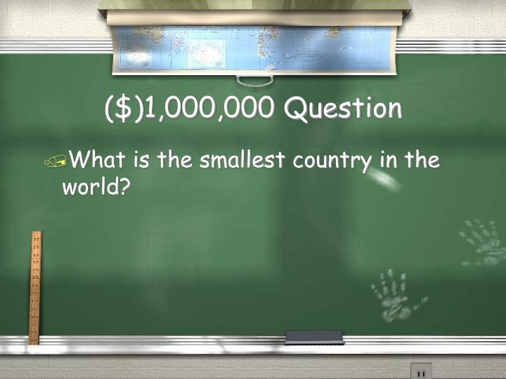 ($)1,000,000 Question