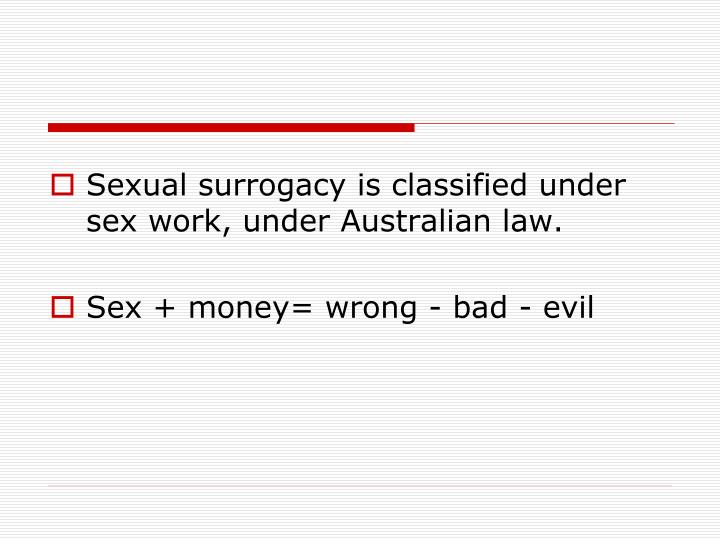Sexual surrogacy is classified under sex work, under Australian law.
