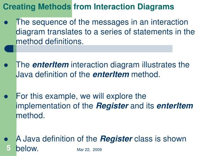 The sequence of the messages in an interaction diagram translates to a series of statements in the method definitions.