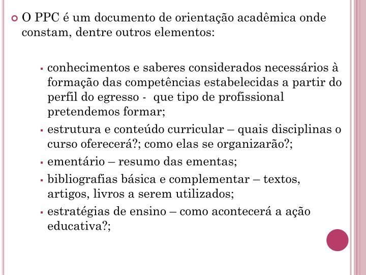 O PPC é um documento de orientação acadêmica onde constam, dentre outros elementos: