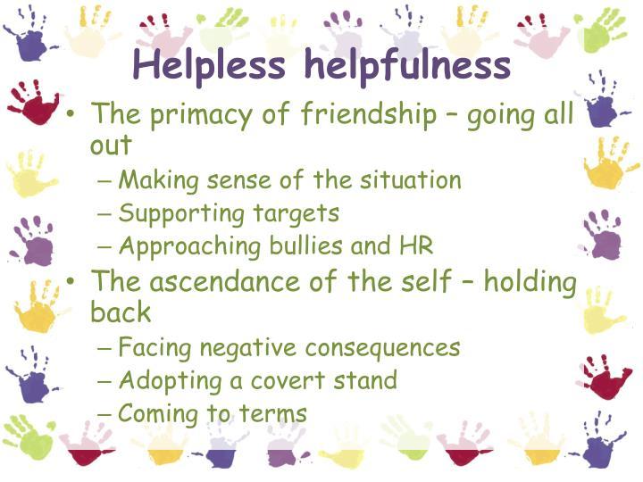Helpless helpfulness