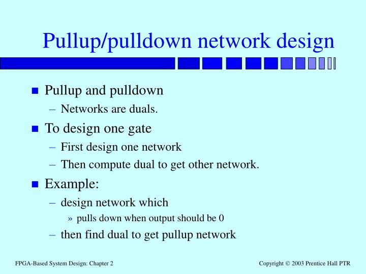 Pullup/pulldown network design