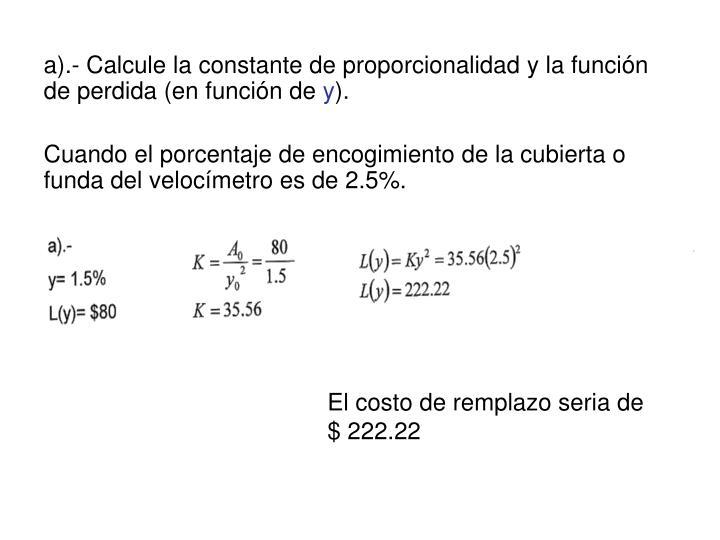 a).- Calcule la constante de proporcionalidad y la función de perdida (en función de