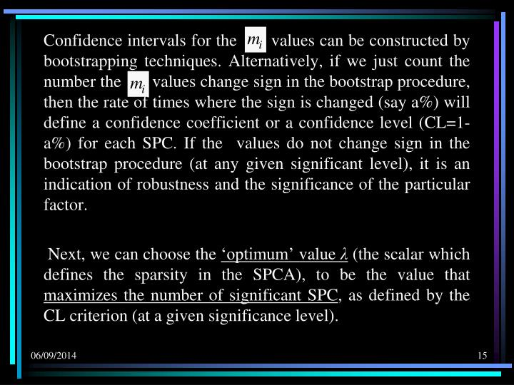 Confidence intervals for the       values can be constructed by bootstrapping techniques. Alternatively, if we just count the number the       values change sign in the bootstrap procedure, then the rate of times where the sign is changed (say a%) will define a confidence coefficient or a confidence level (CL=1-a%) for each SPC. If the  values do not change sign in the bootstrap procedure (at any given significant level), it is an indication of robustness and the significance of the particular factor.