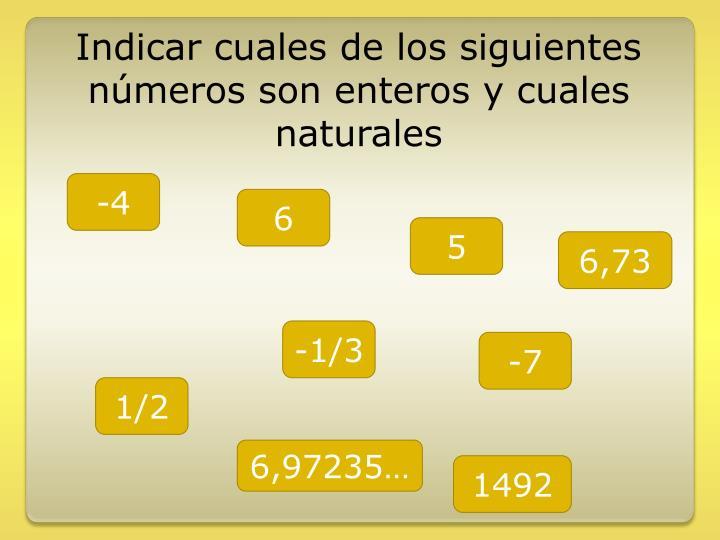 Indicar cuales de los siguientes números son enteros y cuales naturales
