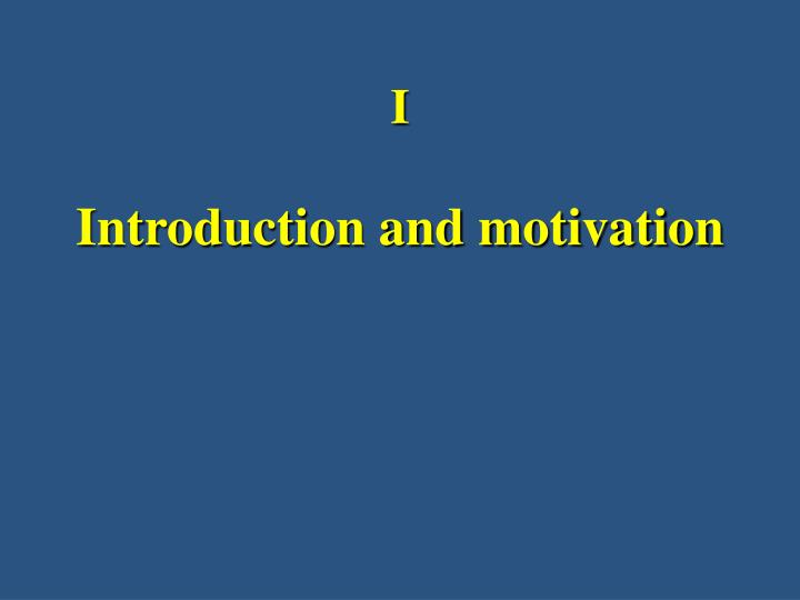 I introduction and motivation