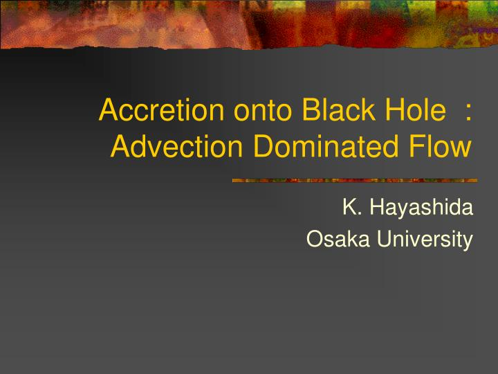 Accretion onto black hole advection dominated flow