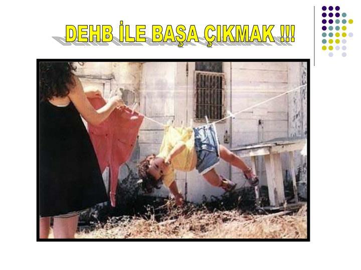 DEHB İLE BAŞA ÇIKMAK !!!