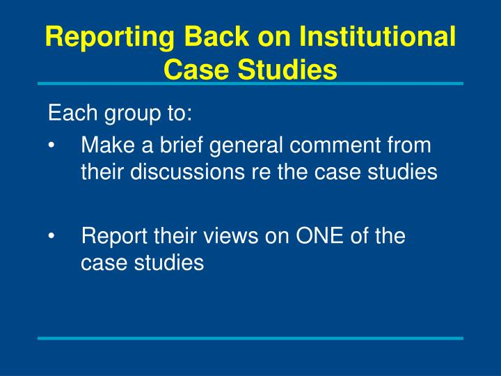 Reporting Back on Institutional Case Studies