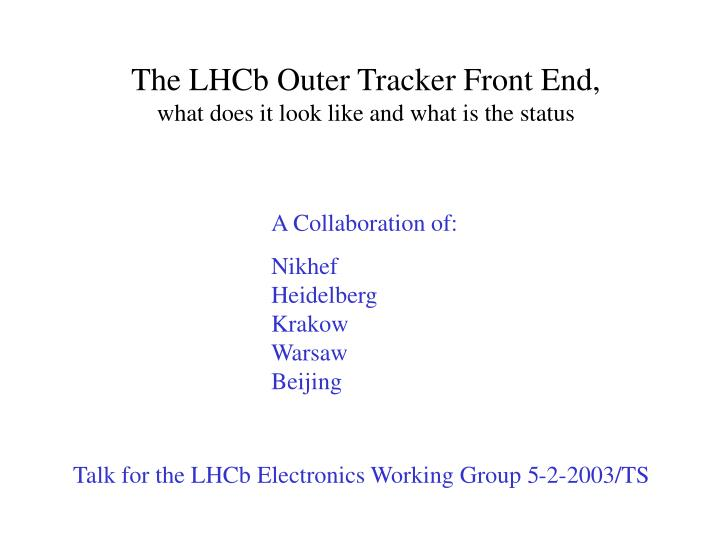 the lhcb outer tracker front end what does it look like and what is the status n.