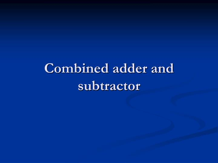 combined adder and subtractor n.