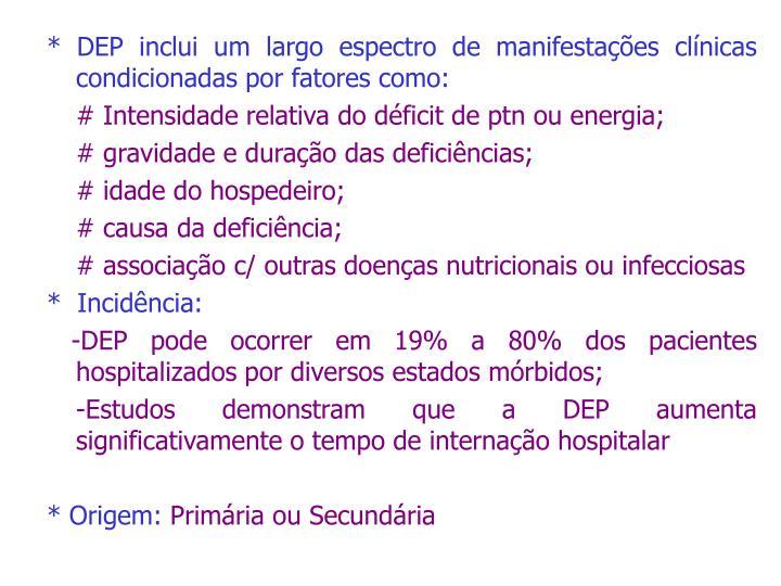 * DEP inclui um largo espectro de manifestações clínicas condicionadas por fatores como:
