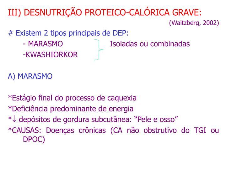 III) DESNUTRIÇÃO PROTEICO-CALÓRICA GRAVE: