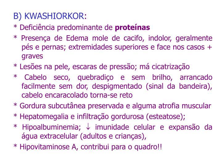 B) KWASHIORKOR