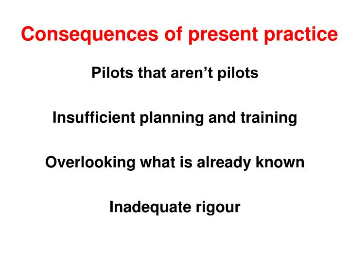 Consequences of present practice